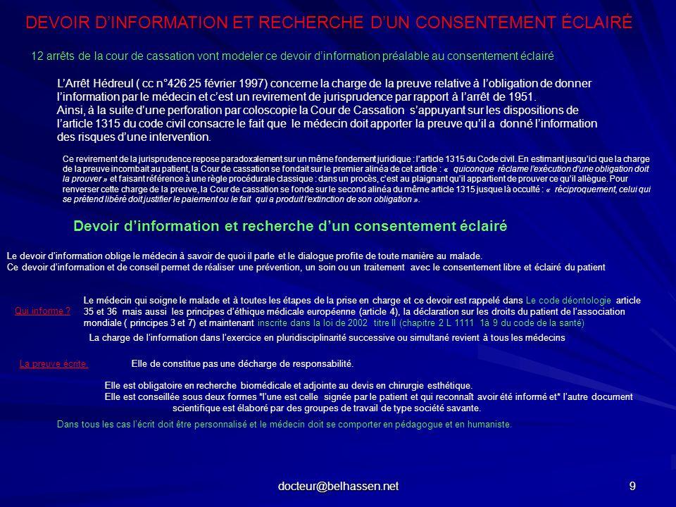 docteur@belhassen.net 9 DEVOIR DINFORMATION ET RECHERCHE DUN CONSENTEMENT ÉCLAIRÉ 12 arrêts de la cour de cassation vont modeler ce devoir dinformatio