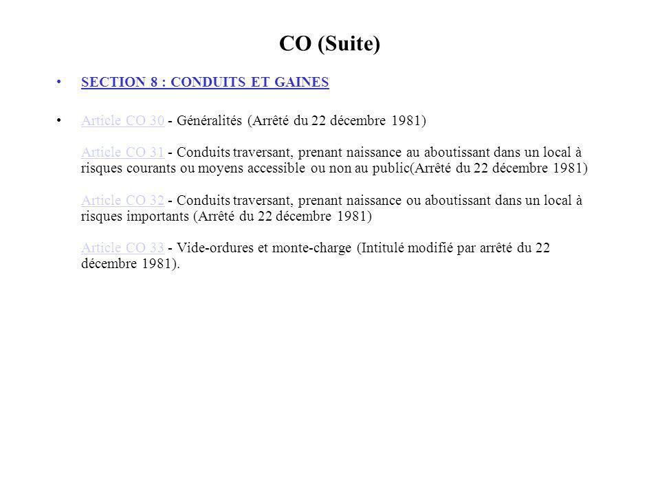 CO (Suite) SECTION 8 : CONDUITS ET GAINES Article CO 30 - Généralités (Arrêté du 22 décembre 1981) Article CO 31 - Conduits traversant, prenant naissa