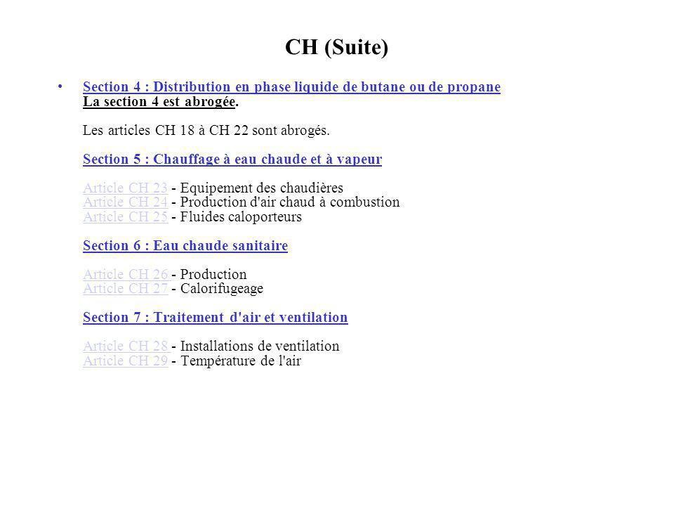 CH (Suite) Section 4 : Distribution en phase liquide de butane ou de propane La section 4 est abrogée. Les articles CH 18 à CH 22 sont abrogés. Sectio
