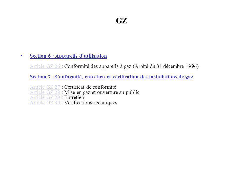 GZ Section 6 : Appareils d'utilisation Article GZ 26 : Conformité des appareils à gaz (Arrêté du 31 décembre 1996) Section 7 : Conformité, entretien e