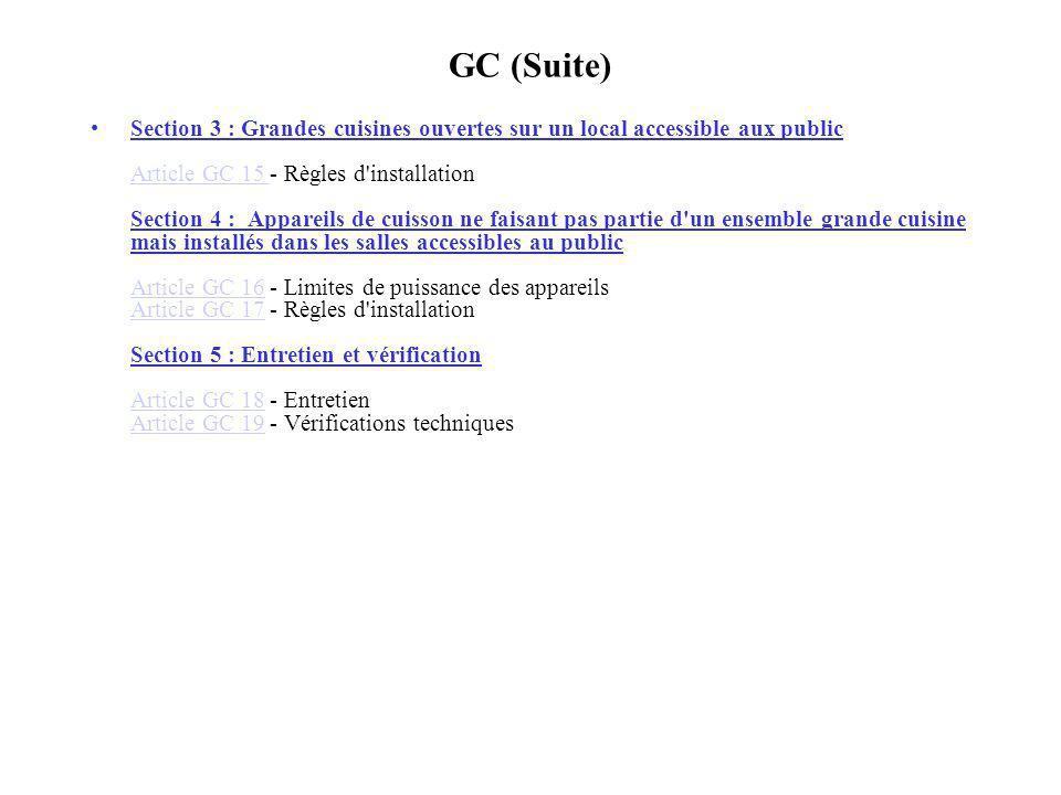GC (Suite) Section 3 : Grandes cuisines ouvertes sur un local accessible aux public Article GC 15 - Règles d'installation Section 4 : Appareils de cui