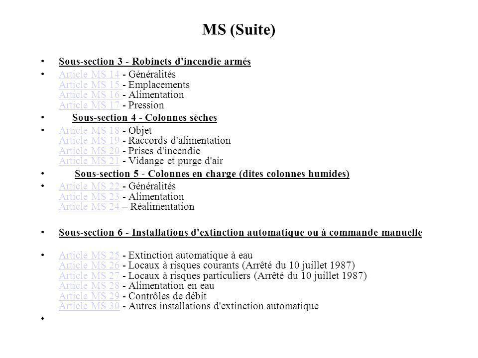 MS (Suite) Sous-section 3 - Robinets d'incendie armés Article MS 14 - Généralités Article MS 15 - Emplacements Article MS 16 - Alimentation Article MS