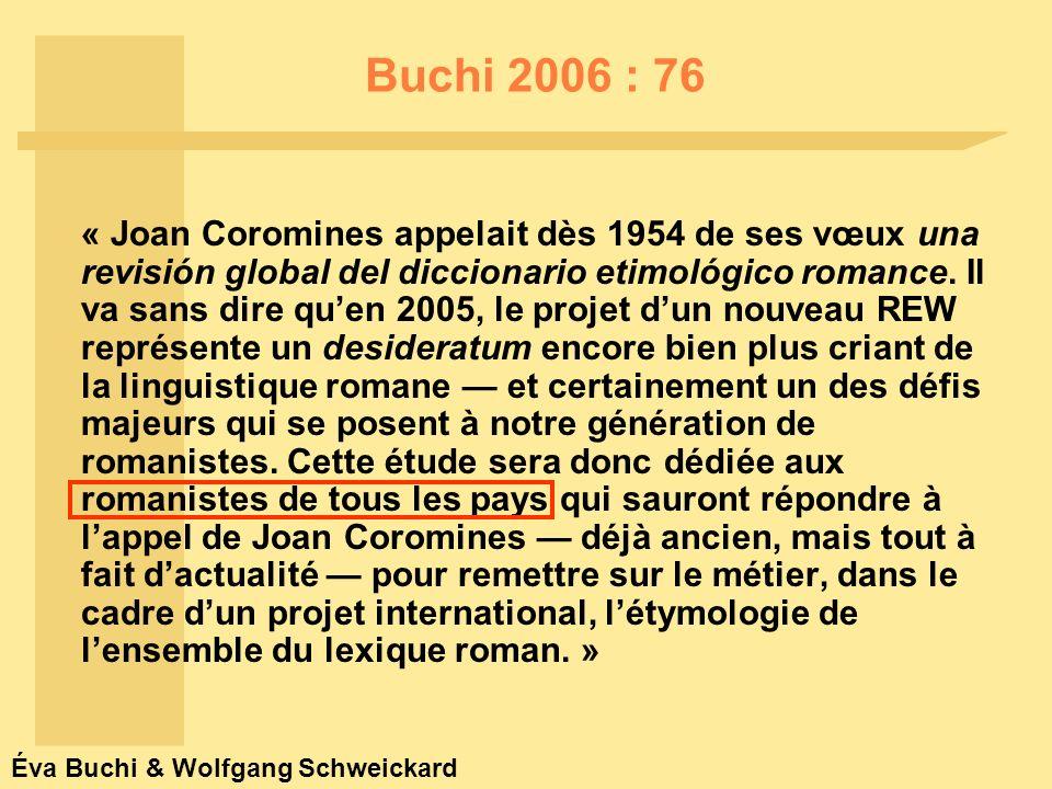 Éva Buchi & Wolfgang Schweickard Buchi 2006 : 76 « Joan Coromines appelait dès 1954 de ses vœux una revisión global del diccionario etimológico romance.