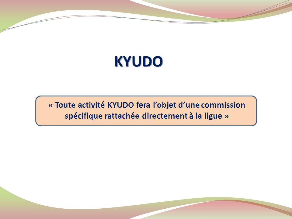KYUDO « Toute activité KYUDO fera lobjet dune commission spécifique rattachée directement à la ligue »