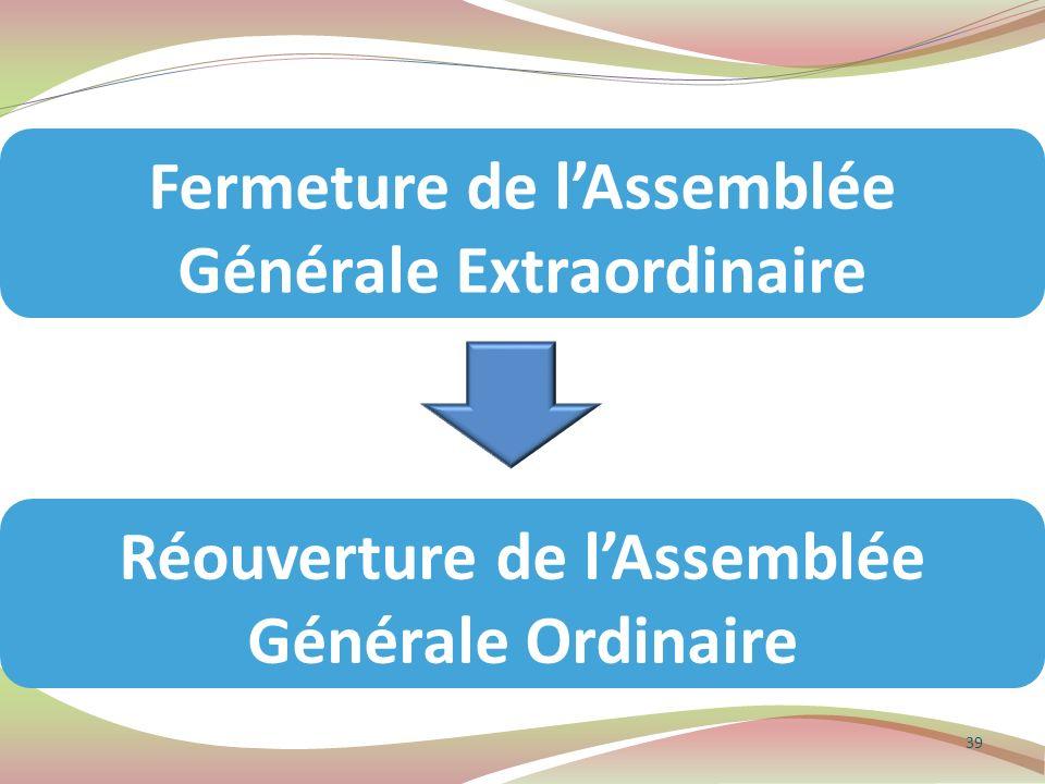 39 Réouverture de lAssemblée Générale Ordinaire Fermeture de lAssemblée Générale Extraordinaire