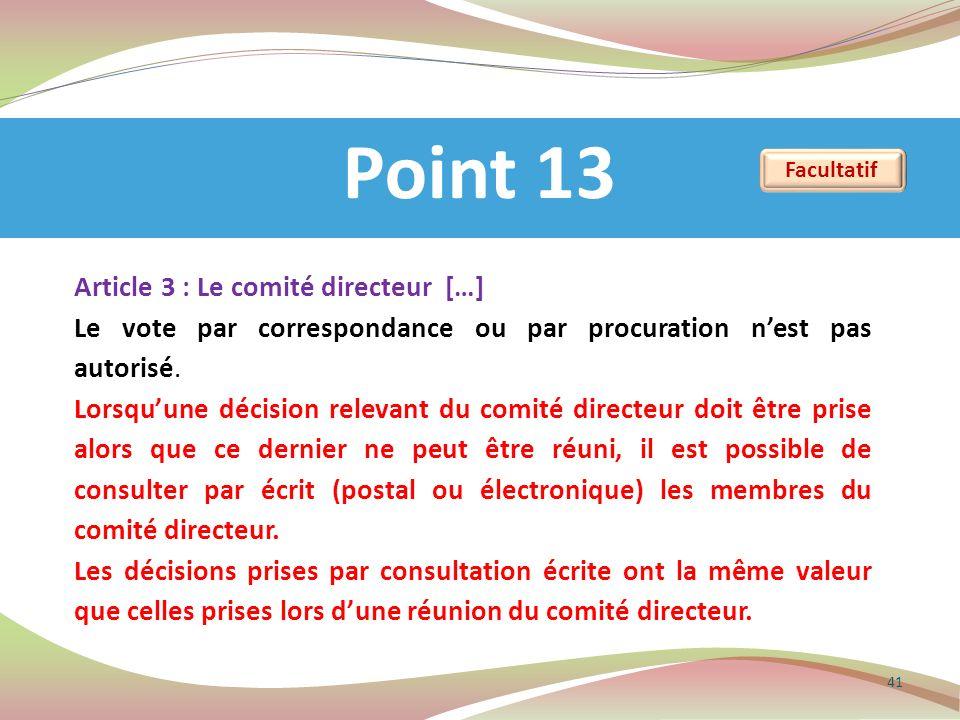 Point 13 41 Article 3 : Le comité directeur […] Le vote par correspondance ou par procuration nest pas autorisé. Lorsquune décision relevant du comité