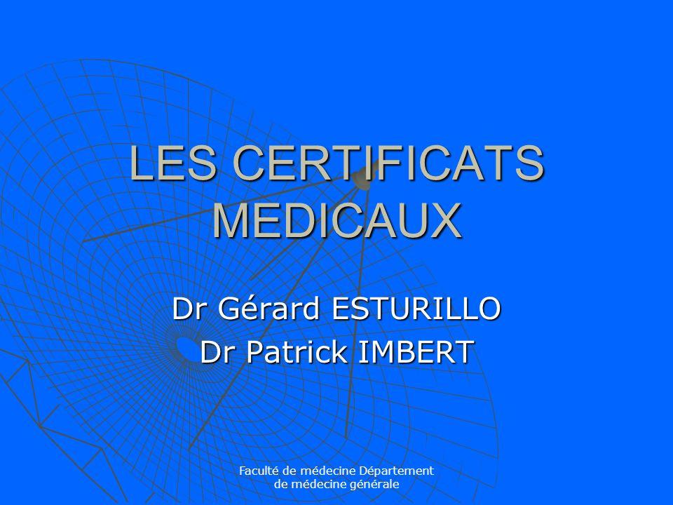 Faculté de médecine Département de médecine générale LES CERTIFICATS MEDICAUX Dr Gérard ESTURILLO Dr Patrick IMBERT