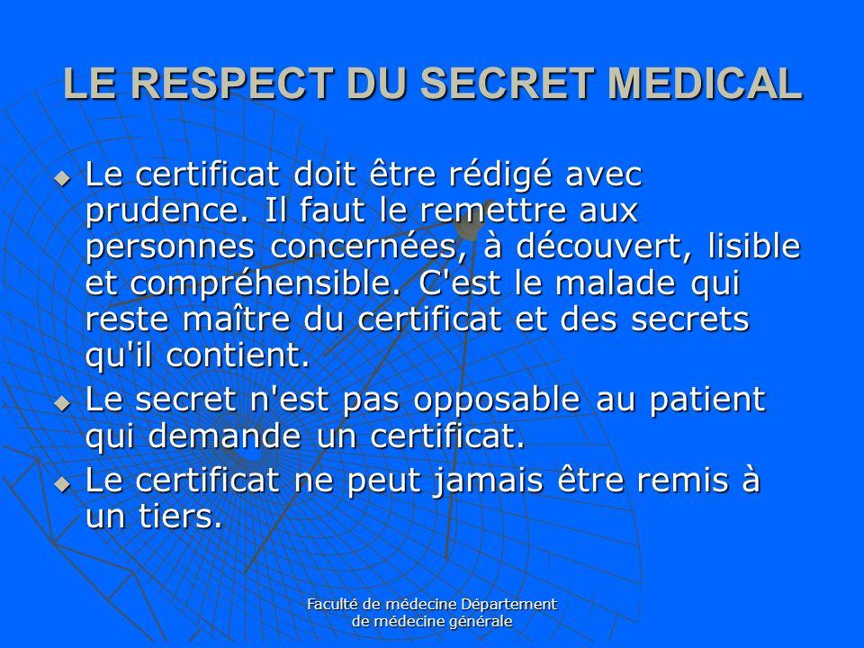 Faculté de médecine Département de médecine générale LE RESPECT DU SECRET MEDICAL Le certificat doit être rédigé avec prudence. Il faut le remettre au