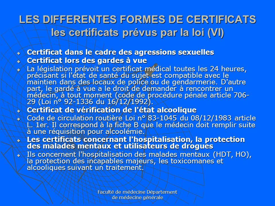 Faculté de médecine Département de médecine générale LES DIFFERENTES FORMES DE CERTIFICATS les certificats prévus par la loi (VI) Certificat dans le c