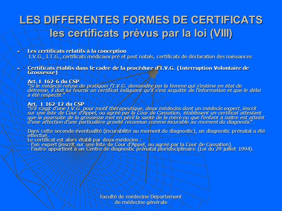Faculté de médecine Département de médecine générale LES DIFFERENTES FORMES DE CERTIFICATS les certificats prévus par la loi (VIII) Les certificats re