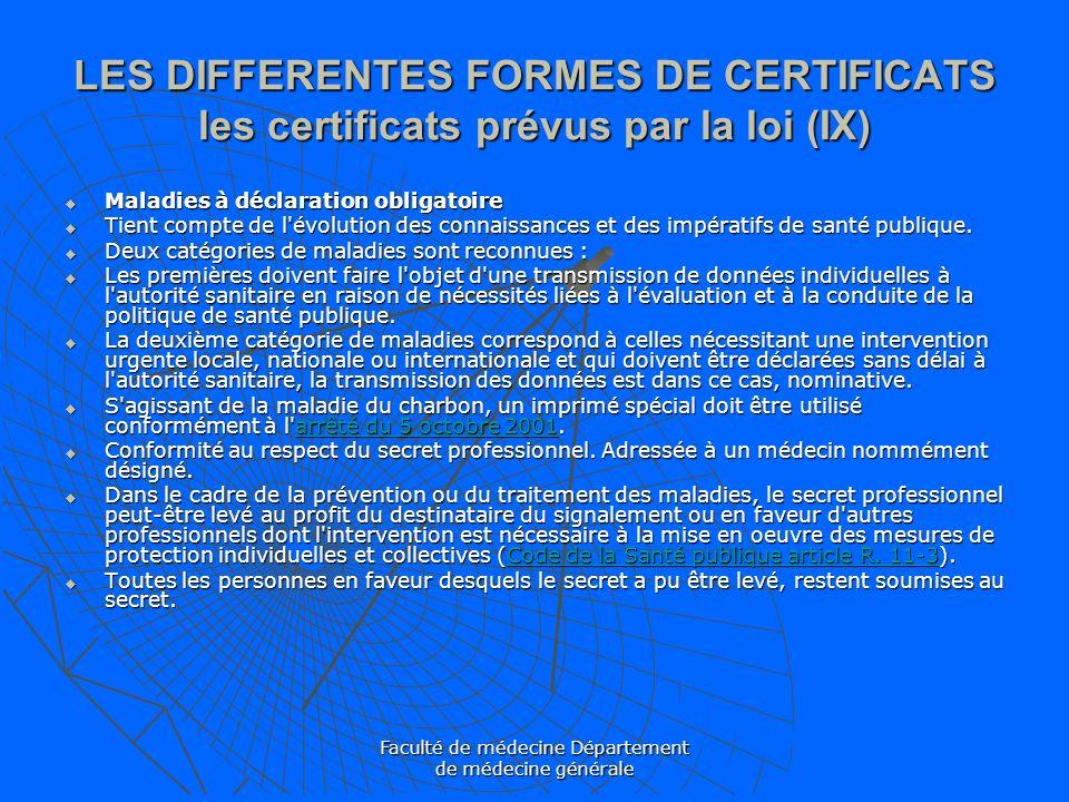 Faculté de médecine Département de médecine générale LES DIFFERENTES FORMES DE CERTIFICATS les certificats prévus par la loi (IX) Maladies à déclarati