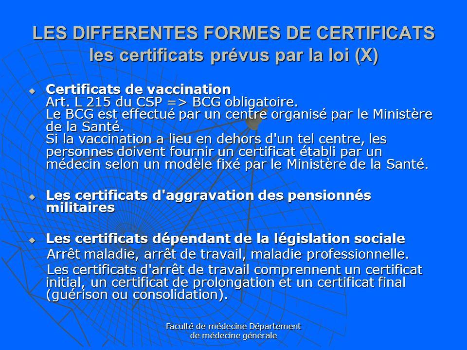 Faculté de médecine Département de médecine générale LES DIFFERENTES FORMES DE CERTIFICATS les certificats prévus par la loi (X) Certificats de vaccin