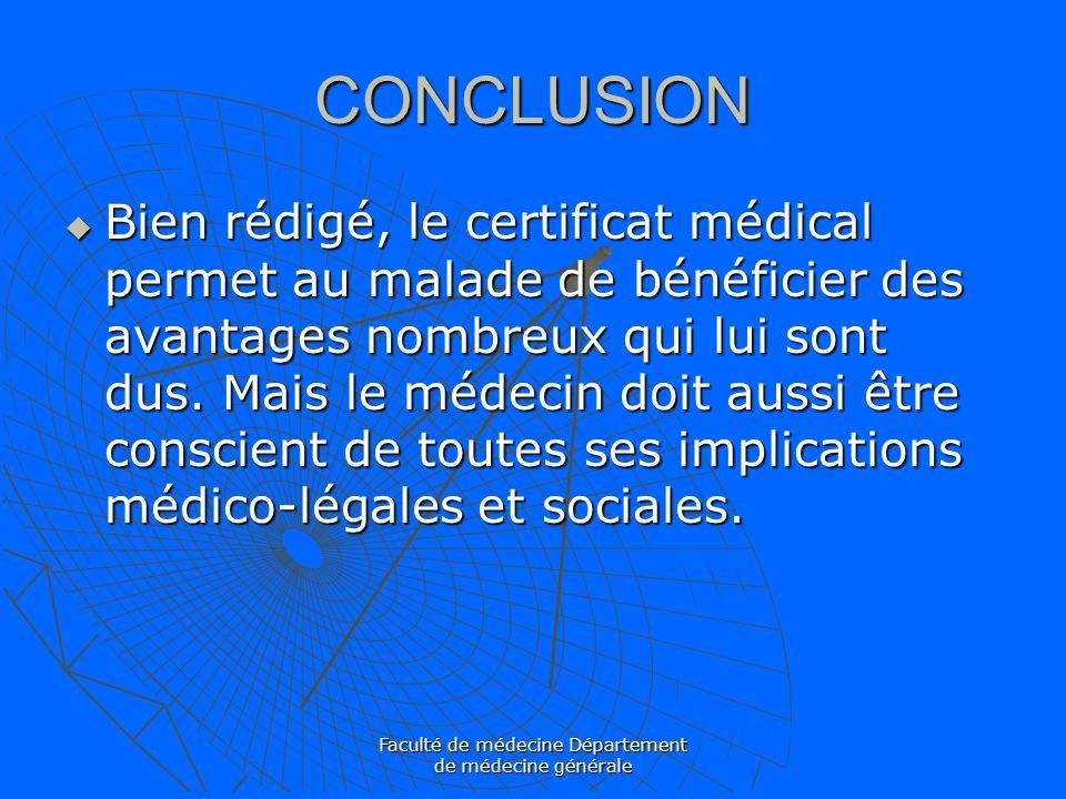 Faculté de médecine Département de médecine générale CONCLUSION Bien rédigé, le certificat médical permet au malade de bénéficier des avantages nombre