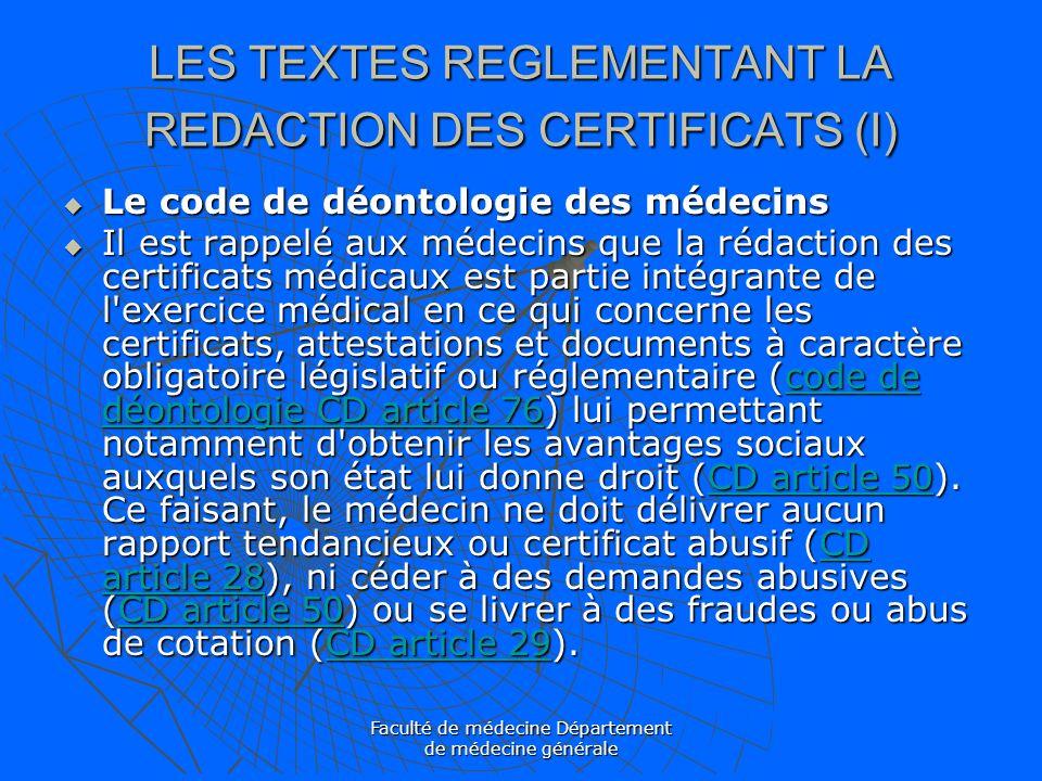 Faculté de médecine Département de médecine générale LES TEXTES REGLEMENTANT LA REDACTION DES CERTIFICATS (I) Le code de déontologie des médecins Le c