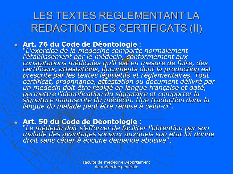 Faculté de médecine Département de médecine générale LES TEXTES REGLEMENTANT LA REDACTION DES CERTIFICATS (II) Art. 76 du Code de Déontologie :