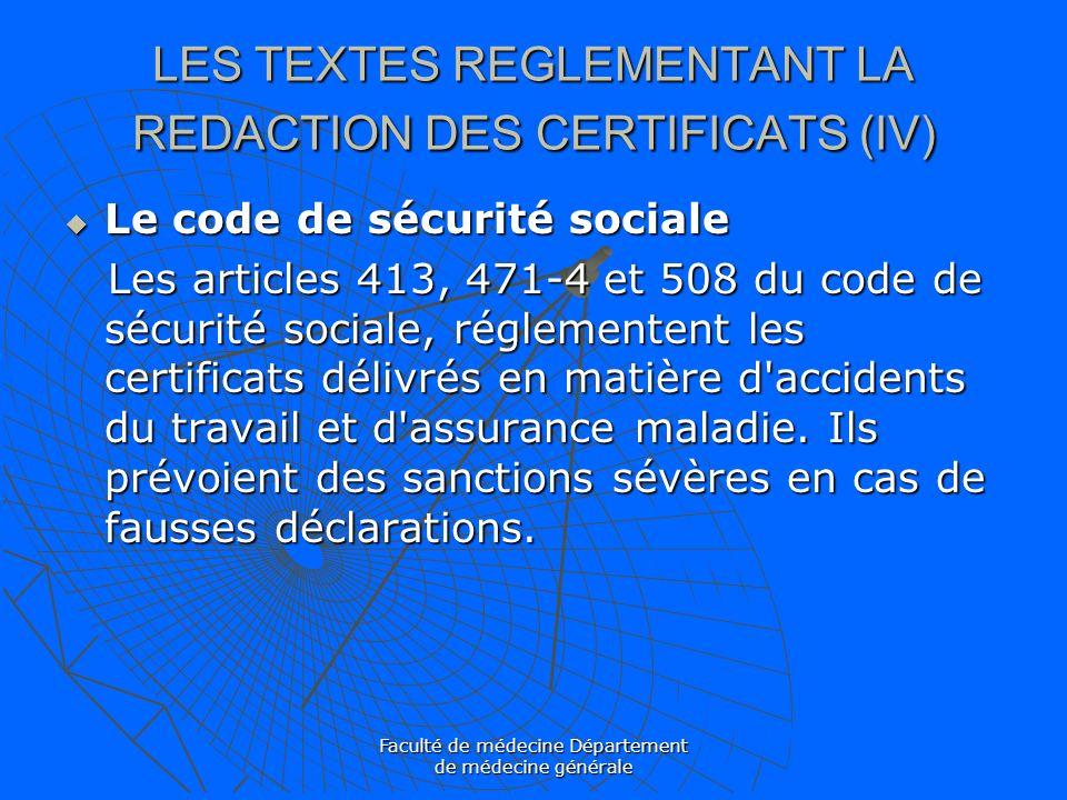 Faculté de médecine Département de médecine générale LES TEXTES REGLEMENTANT LA REDACTION DES CERTIFICATS (IV) Le code de sécurité sociale Le code de