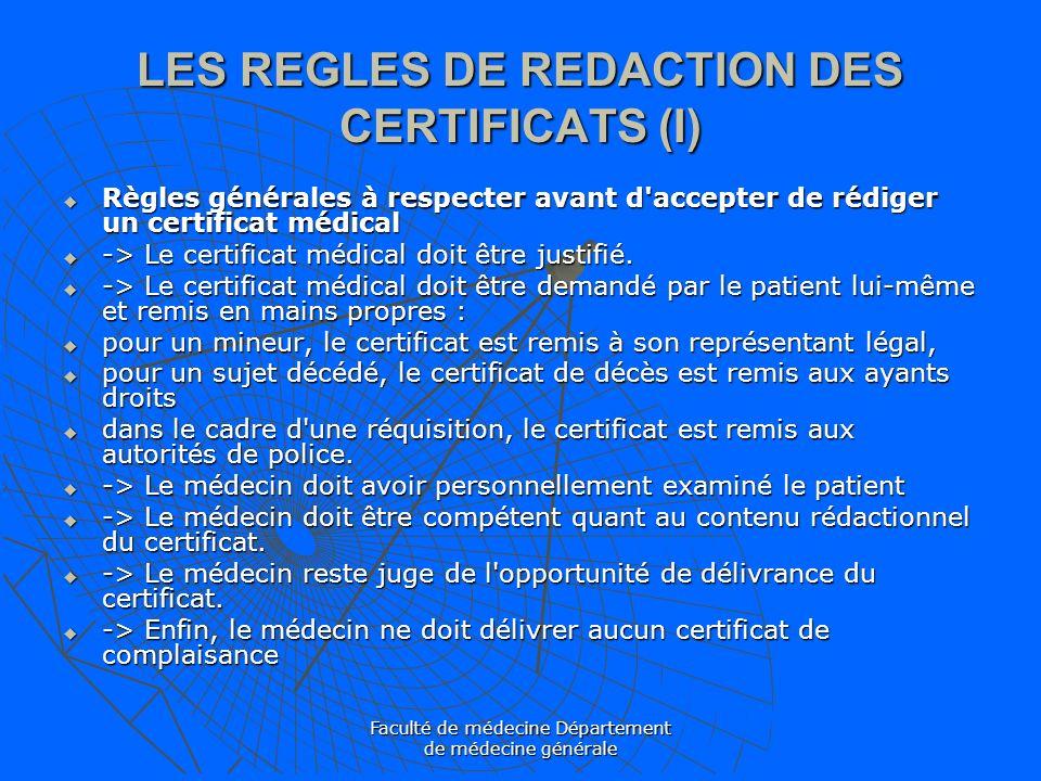 Faculté de médecine Département de médecine générale LES REGLES DE REDACTION DES CERTIFICATS (I) Règles générales à respecter avant d'accepter de rédi