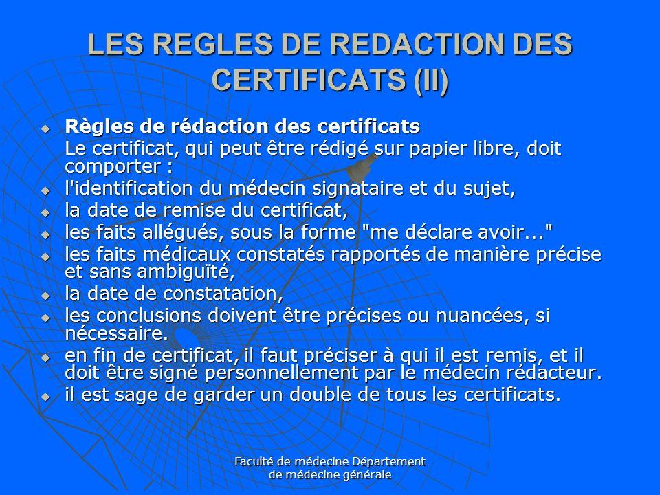 Faculté de médecine Département de médecine générale LES REGLES DE REDACTION DES CERTIFICATS (II) Règles de rédaction des certificats Règles de rédact