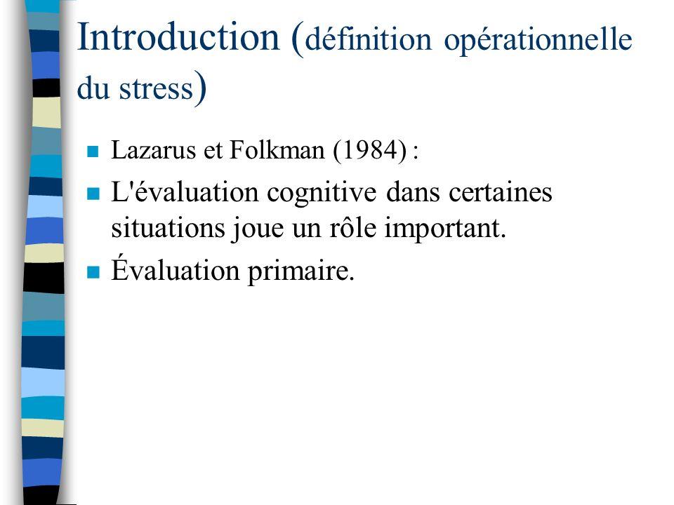 Introduction ( définition opérationnelle du stress ) n Stress provient de Lazarus (1966). n Trois sources principales : –Les médiateurs personnels –Le