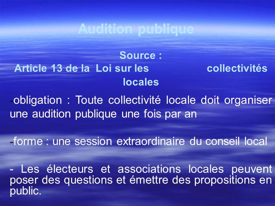 Audition publique Source : Article 13 de la Loi sur les collectivités locales - obligation : Toute collectivité locale doit organiser une audition pub