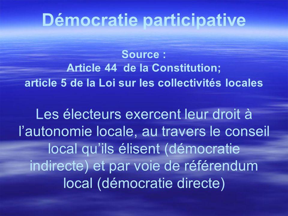Démocratie participative Source : Article 44 de la Constitution; article 5 de la Loi sur les collectivités locales Les électeurs exercent leur droit à