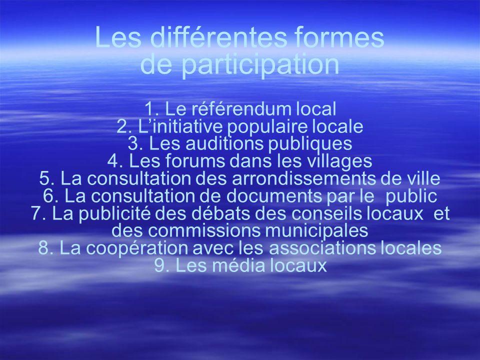 Les différentes formes de participation 1. Le référendum local 2. Linitiative populaire locale 3. Les auditions publiques 4. Les forums dans les villa