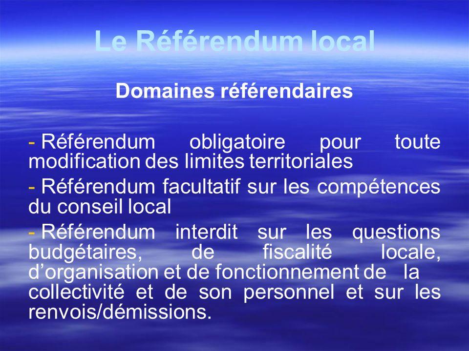 Le Référendum local Domaines référendaires - Référendum obligatoire pour toute modification des limites territoriales - Référendum facultatif sur les
