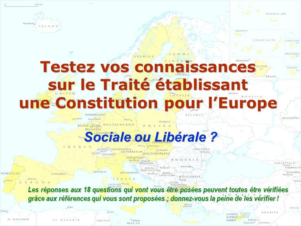 Testez vos connaissances sur le Traité établissant une Constitution pour lEurope Sociale ou Libérale .