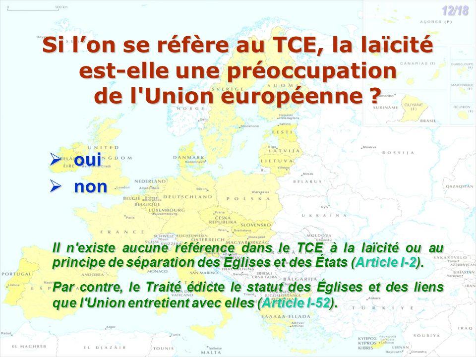 Si lon se réfère au TCE, la laïcité est-elle une préoccupation de l'Union européenne ? oui oui non non II n'existe aucune référence dans le TCE à la l