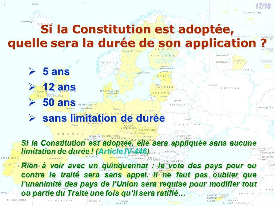 Si la Constitution est adoptée, quelle sera la durée de son application ? 5 ans 5 ans 12 ans 12 ans 50 ans 50 ans sans limitation de durée sans limita