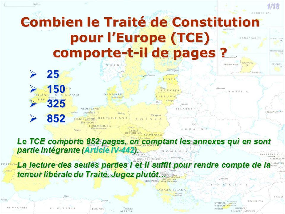 Combien le Traité de Constitution pour lEurope (TCE) comporte-t-il de pages ? 25 25 150 150 325 325 852 852 Le TCE comporte 852 pages, en comptant les