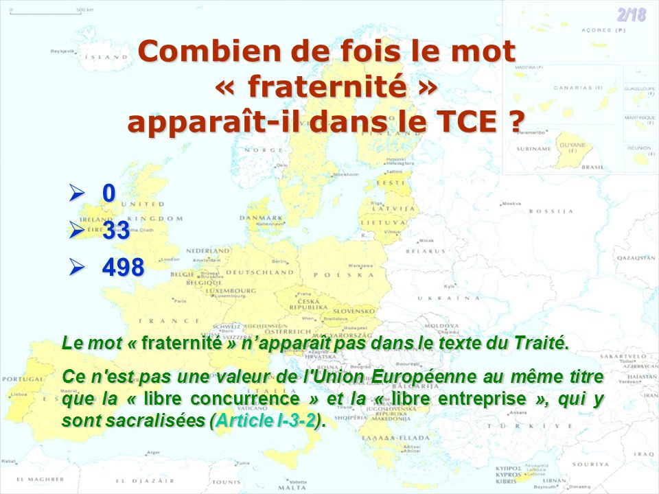 Combien de fois le mot « fraternité » apparaît-il dans le TCE ? 0 33 33 498 498 Le mot « fraternité » napparaît pas dans le texte du Traité. Ce n'est