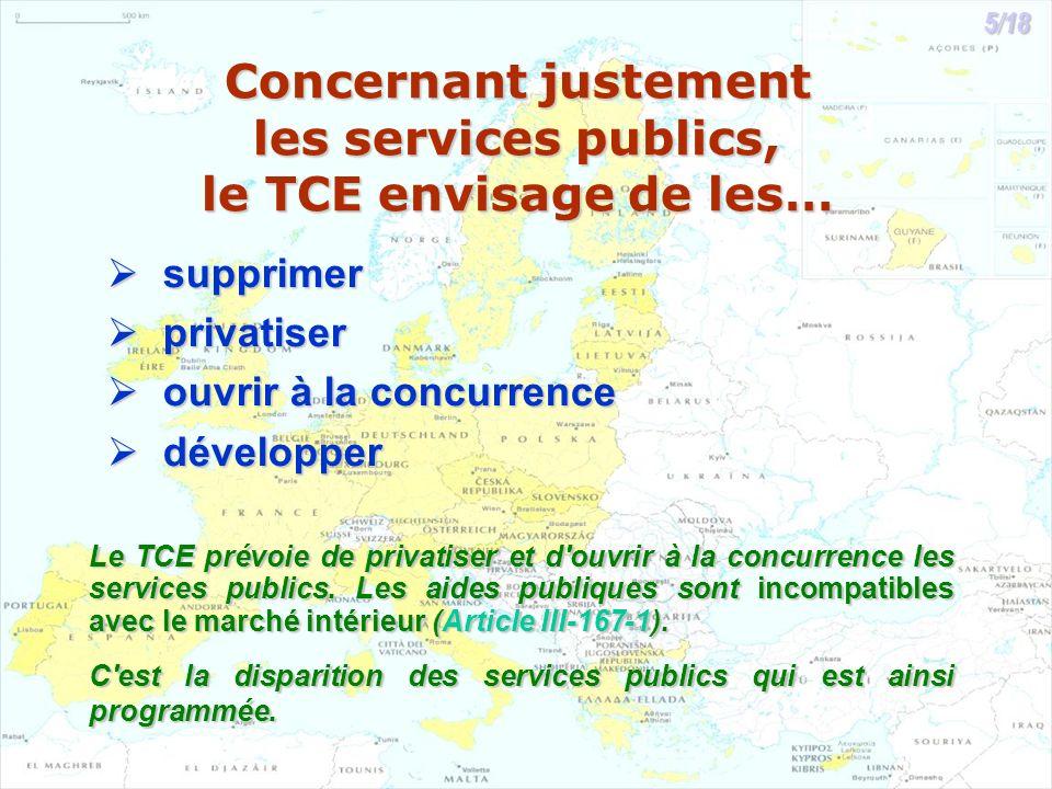 Concernant justement les services publics, le TCE envisage de les… supprimer supprimer privatiser privatiser ouvrir à la concurrence ouvrir à la concu