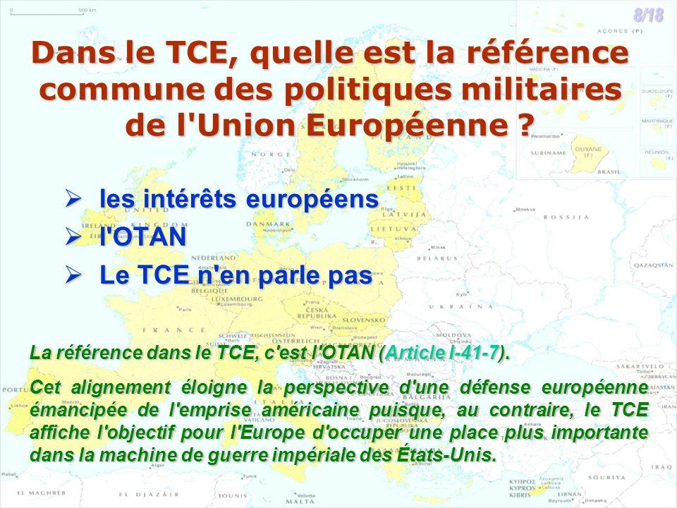 Dans le TCE, quelle est la référence commune des politiques militaires de l'Union Européenne ? les intérêts européens les intérêts européens l'OTAN l'