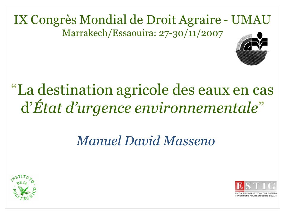 La destination agricole des eaux en cas dÉtat durgence environnementale Manuel David Masseno IX Congrès Mondial de Droit Agraire - UMAU Marrakech/Essa