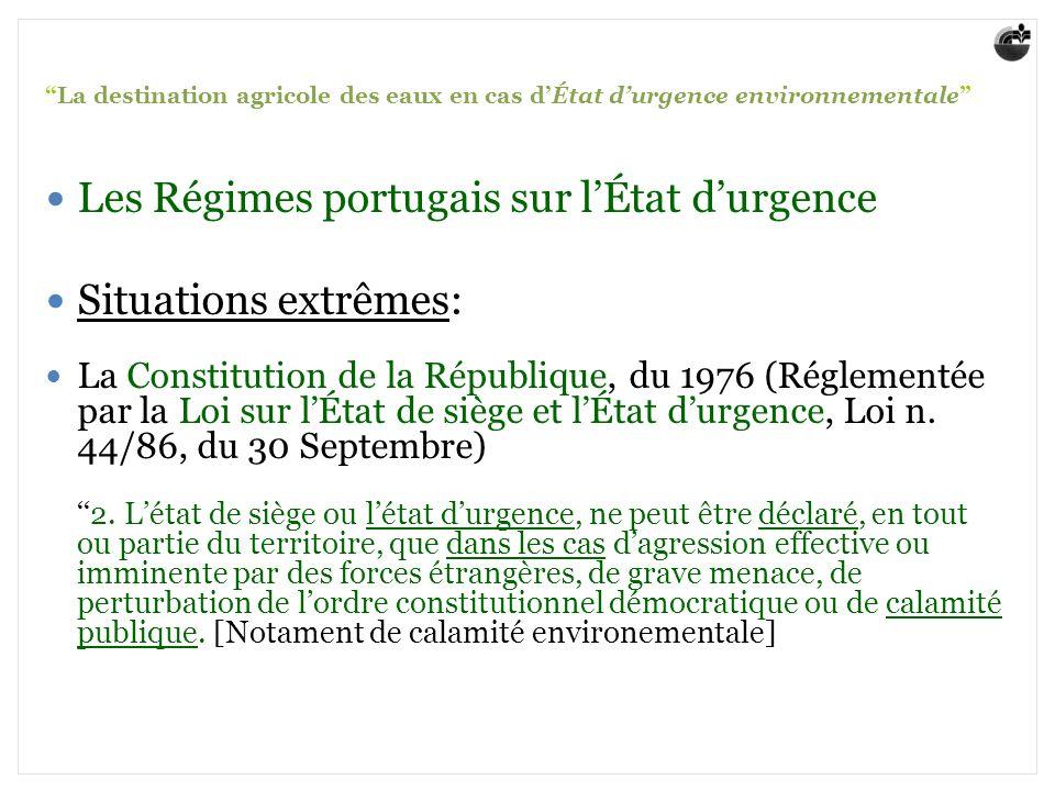 La destination agricole des eaux en cas dÉtat durgence environnementale Les Régimes portugais sur lÉtat durgence Situations extrêmes: La Constitution