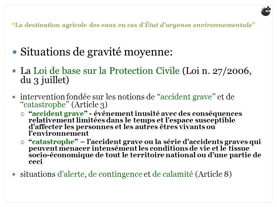 La destination agricole des eaux en cas dÉtat durgence environnementale Situations de gravité moyenne: La Loi de base sur la Protection Civile (Loi n.