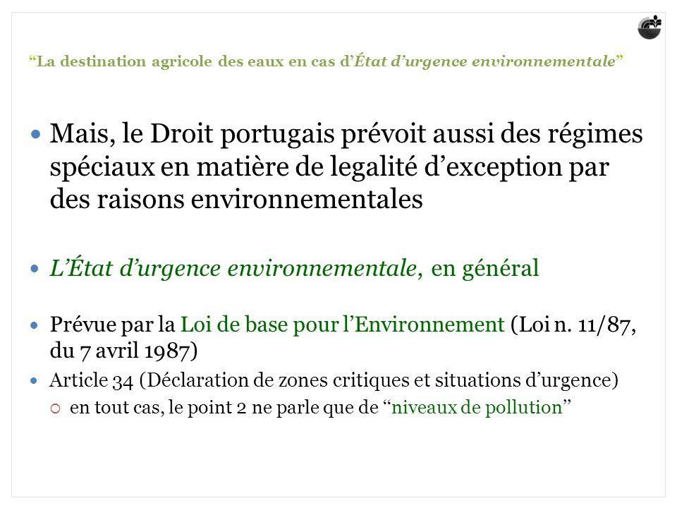 La destination agricole des eaux en cas dÉtat durgence environnementale Mais, le Droit portugais prévoit aussi des régimes spéciaux en matière de lega