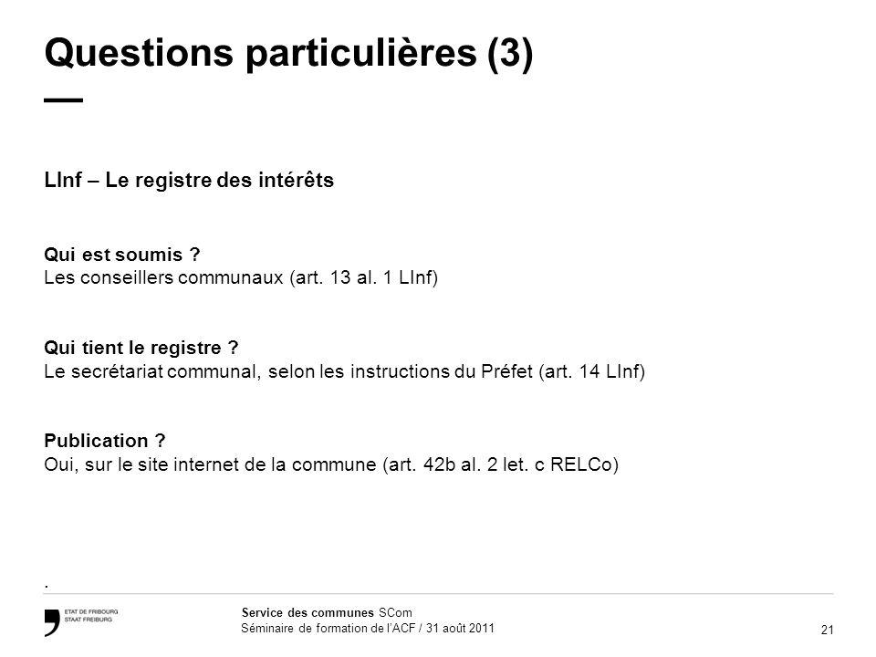 21 Service des communes SCom Séminaire de formation de lACF / 31 août 2011 Questions particulières (3) LInf – Le registre des intérêts Qui est soumis