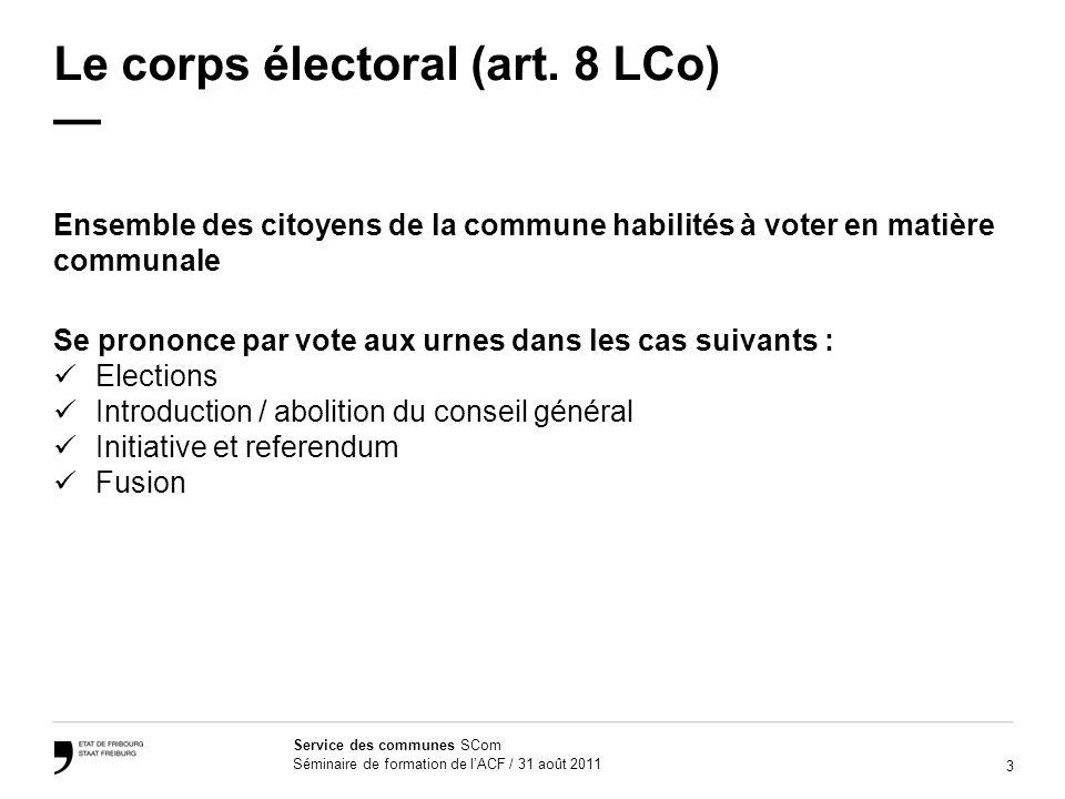3 Service des communes SCom Séminaire de formation de lACF / 31 août 2011 Le corps électoral (art. 8 LCo) Ensemble des citoyens de la commune habilité