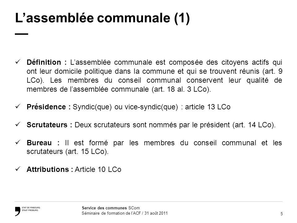 5 Service des communes SCom Séminaire de formation de lACF / 31 août 2011 Lassemblée communale (1) Définition : Lassemblée communale est composée des