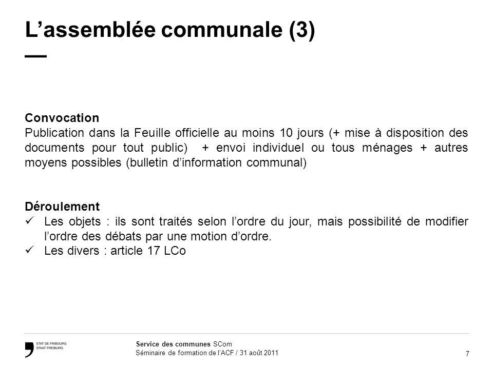 7 Service des communes SCom Séminaire de formation de lACF / 31 août 2011 Lassemblée communale (3) Convocation Publication dans la Feuille officielle