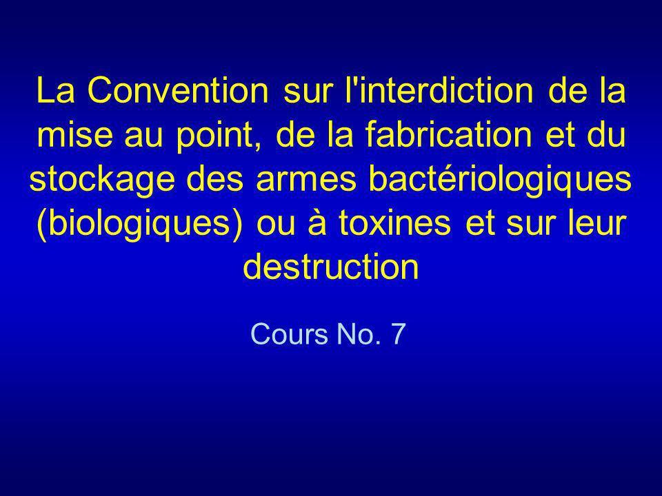 La Convention sur l'interdiction de la mise au point, de la fabrication et du stockage des armes bactériologiques (biologiques) ou à toxines et sur le