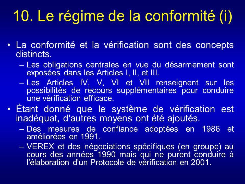 10. Le régime de la conformité (i) La conformité et la vérification sont des concepts distincts. –Les obligations centrales en vue du désarmement sont