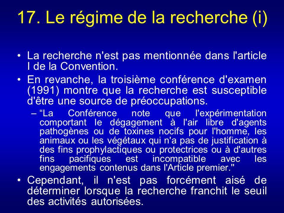 17. Le régime de la recherche (i) La recherche n'est pas mentionnée dans l'article I de la Convention. En revanche, la troisième conférence d'examen (
