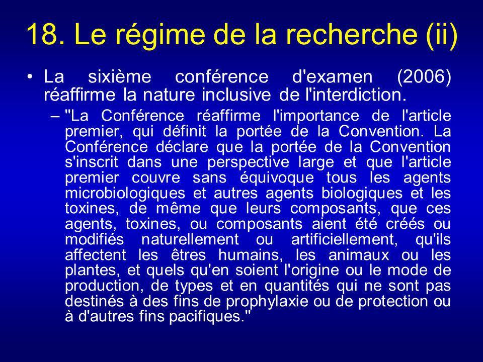 18. Le régime de la recherche (ii) La sixième conférence d'examen (2006) réaffirme la nature inclusive de l'interdiction. –''La Conférence réaffirme l