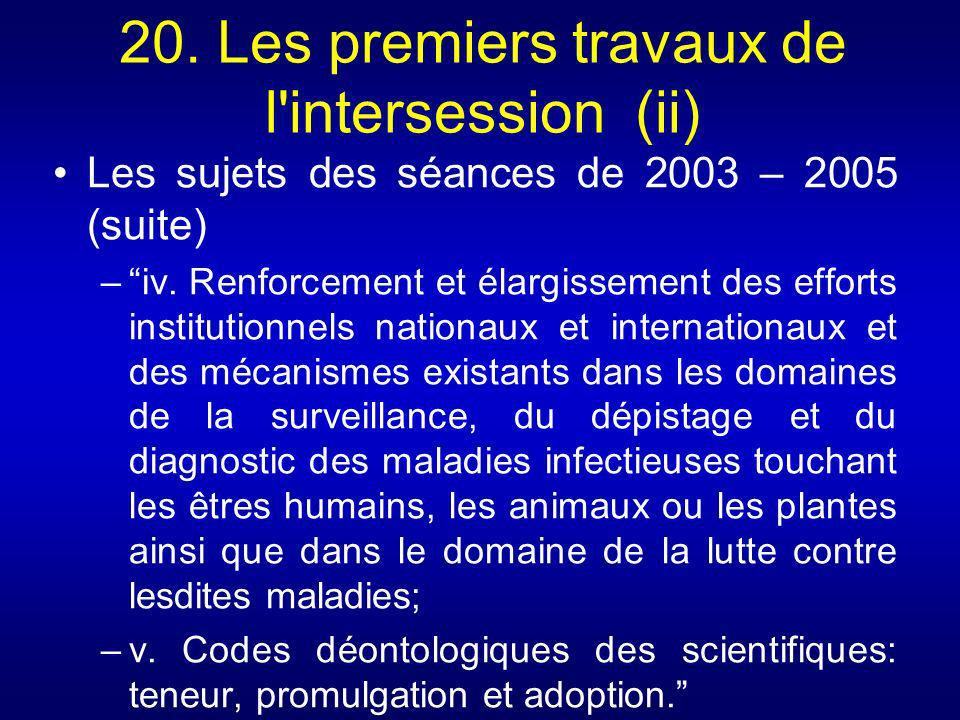 20. Les premiers travaux de l'intersession (ii) Les sujets des séances de 2003 – 2005 (suite) –iv. Renforcement et élargissement des efforts instituti