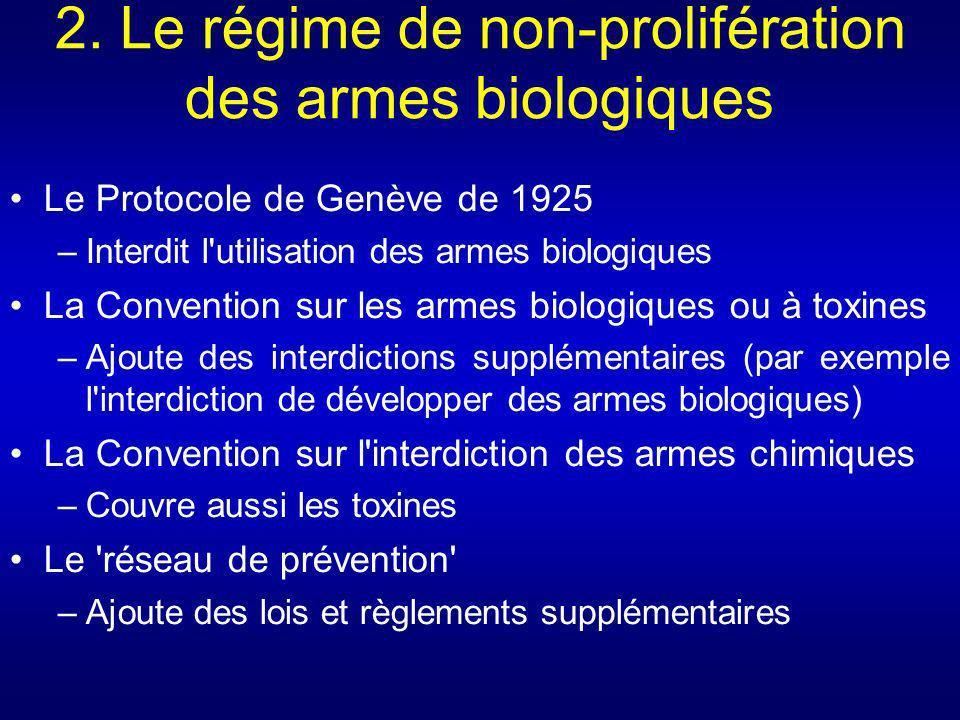 2. Le régime de non-prolifération des armes biologiques Le Protocole de Genève de 1925 –Interdit l'utilisation des armes biologiques La Convention sur