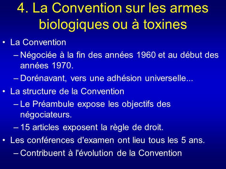 4. La Convention sur les armes biologiques ou à toxines La Convention –Négociée à la fin des années 1960 et au début des années 1970. –Dorénavant, ver