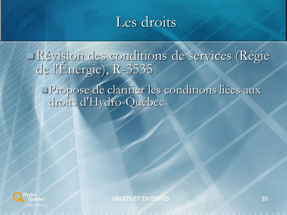 DROITS ET ENTENTES10 Les droits Révision des conditions de services (Régie de l Énergie), R-3535 Révision des conditions de services (Régie de l Énergie), R-3535 Propose de clarifier les conditions liées aux droits d Hydro-Québec Propose de clarifier les conditions liées aux droits d Hydro-Québec